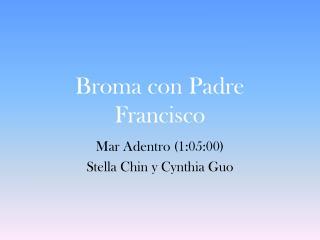 Broma con Padre Francisco
