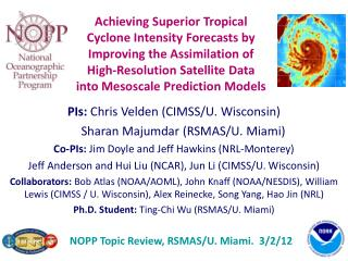 PIs:  Chris  Velden  (CIMSS/U. Wisconsin)       Sharan  Majumdar  (RSMAS/U. Miami)