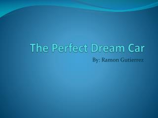 The Perfect Dream Car