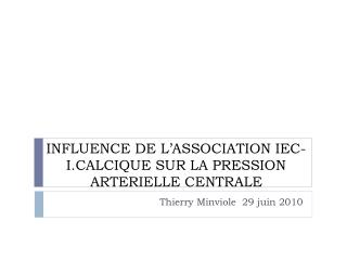 INFLUENCE DE L'ASSOCIATION IEC-I.CALCIQUE SUR LA PRESSION ARTERIELLE CENTRALE