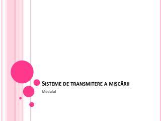 Sisteme  de  transmitere  a  mișcării