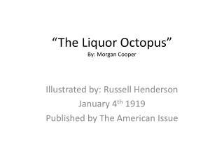 """The Liquor Octopus"" By: Morgan Cooper"