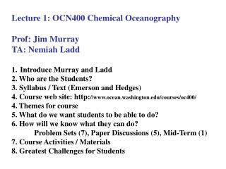 Lecture 1: OCN400 Chemical Oceanography Prof: Jim  Murray TA:  Nemiah  Ladd