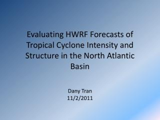 Evaluating HWRF Forecasts of Tropical Cyclone Intensity and Structure in the North Atlantic Basin