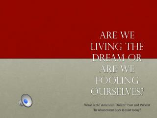 Are we living the dream or are we fooling ourselves?