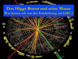 Das Higgs  Boson  u nd seine Masse  Was  lernen wir  von  der Entdeckung  am LHC ?