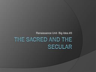 The Sacred and the secular