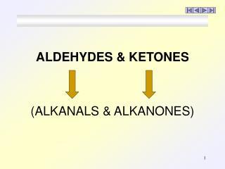 ALDEHYDES  KETONES    ALKANALS  ALKANONES