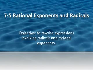 7-5 Rational Exponents and Radicals