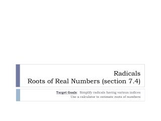 Radicals Roots of Real Numbers (section 7.4)