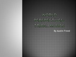 World Perspectives-tribal  musics