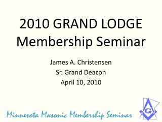 2010 GRAND LODGE   Membership Seminar