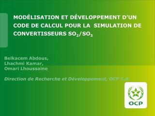 Mod�lisation et d�veloppement d�un code de calcul pour la  simulation de convertisseurs SO 2 /SO 3