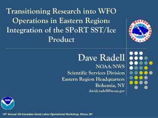 Dave Radell NOAA/NWS Scientific Services Division  Eastern Region Headquarters Bohemia, NY