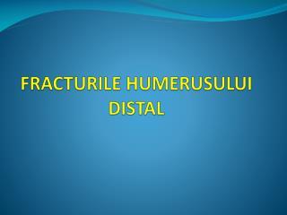 FRACTURILE HUMERUSULUI DISTAL