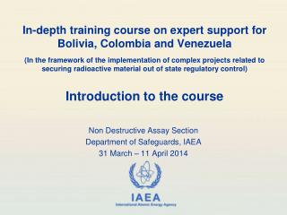 Non Destructive Assay Section  Department of Safeguards, IAEA 31 March – 11 April 2014