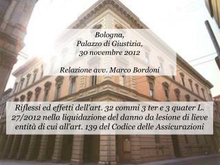 Bologna, Palazzo di Giustizia, 30 novembre 2012 Relazione avv. Marco Bordoni