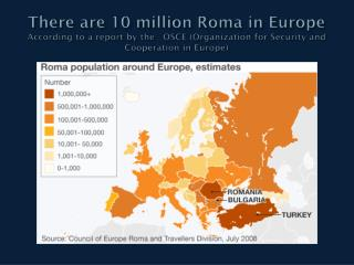 Population of France in 2008 = 62.25 million 400,000 Roma  in France today i.e. about 0.65%