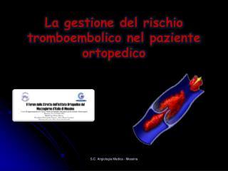 La gestione del rischio  tromboembolico  nel paziente ortopedico