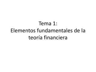 Tema 1: Elementos fundamentales de la teor�a financiera