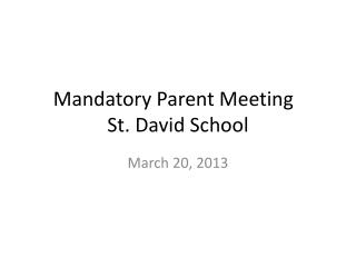 Mandatory Parent Meeting	 St. David School