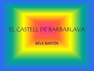 EL CASTELL DE BARBABLAVA