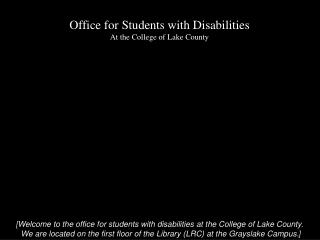 [ Welcome to the office for students with disabilities at the College of Lake County.
