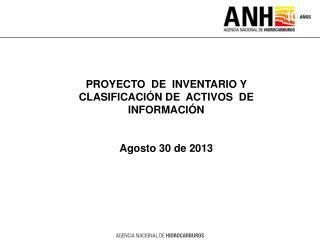 PROYECTO  DE  INVENTARIO Y CLASIFICACIÓN DE  ACTIVOS  DE  INFORMACIÓN Agosto 30  de 2013