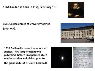1564 Galileo is born in Pisa, February 15 .