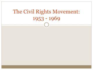 The Civil Rights Movement: 1953 - 1969