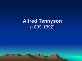 Alfred Tennyson  1809-1892