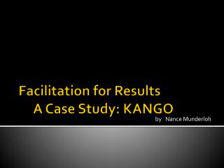 Facilitation for Results      A Case Study: KANGO