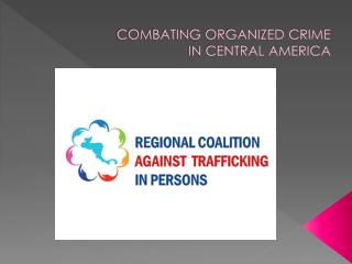 COMBATING ORGANIZED CRIME  IN CENTRAL AMERICA