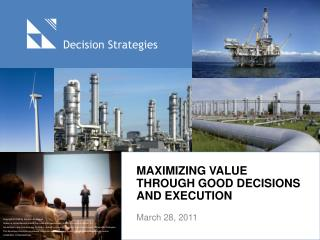 Maximizing value through good decisions and execution