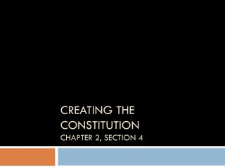 Creating the  Constitution Chapter 2, Section 4