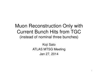Muon  Reconstruction Only with Current Bunch Hits from TGC ( instead of nominal three bunches)