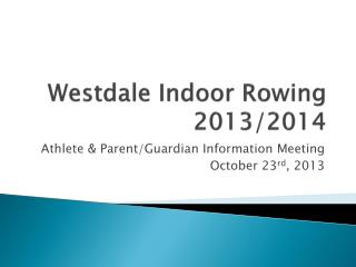 Westdale Indoor Rowing  201 3 /2014