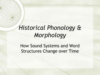 Historical Phonology & Morphology