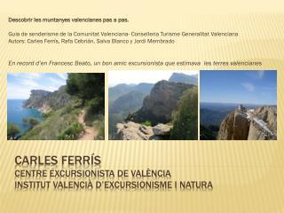 CARLES FERRÍS CENTRE EXCURSIONISTA DE VALÈNCIA INSTITUT VALENCIÀ D'EXCURSIONISME I NATURA