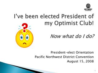 I've been elected President of my Optimist Club! Now what do I do?