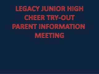 LEGACY JUNIOR HIGH CHEER TRY-OUT PARENT INFORMATION  MEETING