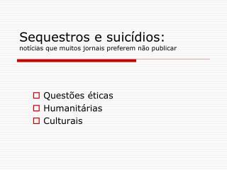 Sequestros e suicídios:  notícias que muitos jornais preferem não publicar