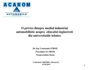 Dr.  Ing .  Constantin  STROE,  Presedinte  ACAROM Vicepresedinte  Dacia