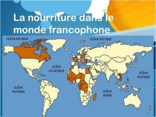La  nourriture dans  le monde francophone