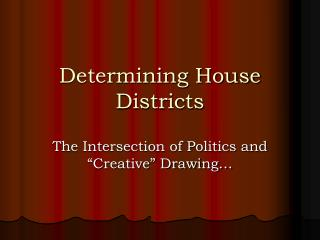 Determining House Districts
