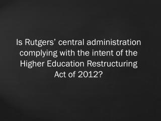 The Restructuring Act mandates  a line item in  the state budget  for each  Rutgers campus .