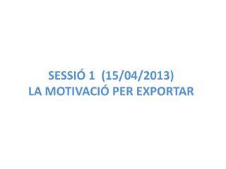 SESSIÓ 1  (15/04/2013) LA MOTIVACIÓ PER EXPORTAR