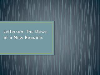 Jefferson: The Dawn of a New Republic