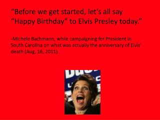 """Before we get started, let's all say ""Happy Birthday"" to Elvis Presley today."""
