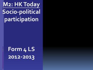 M2: HK Today  Socio-political participation Form 4 LS 2012-2013
